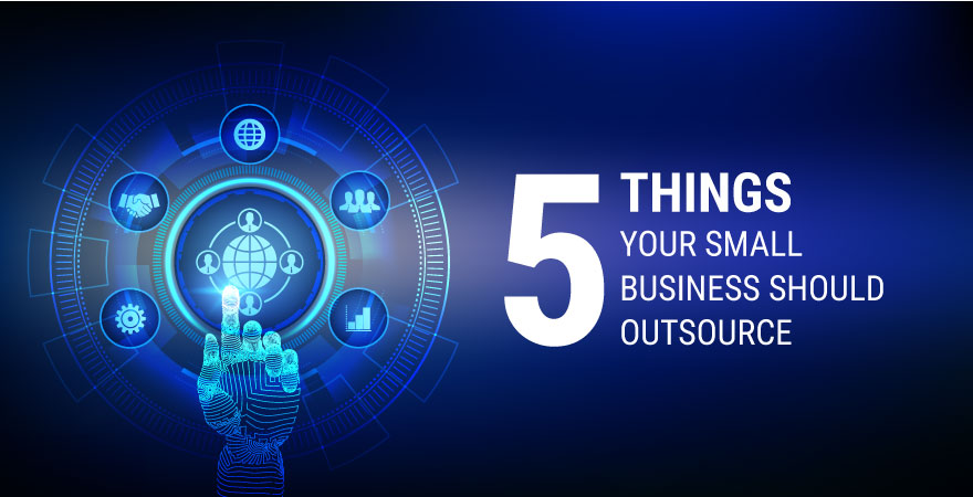 5 Things Your Small Business Should Outsource